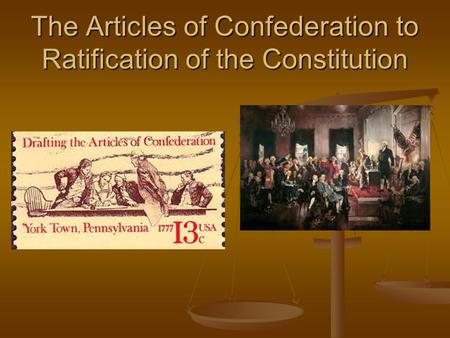 The Articles of Confederation to Ratification of the Constitution.