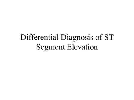 Differential Diagnosis of ST Segment Elevation. ST Elevation and Chest Pain Two series evaluated ER patients who had ST elevation and chest pain. Jayes.