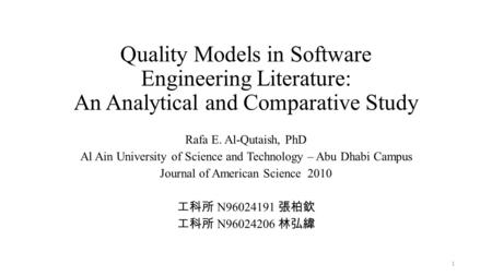 Quality Models in Software Engineering Literature: An Analytical and Comparative Study Rafa E. Al-Qutaish, PhD Al Ain University of Science and Technology.