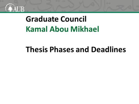 Graduate Council Kamal Abou Mikhael Thesis Phases and Deadlines.