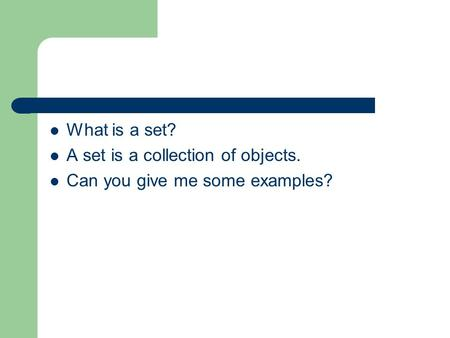 What is a set? A set is a collection of objects.