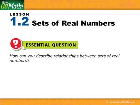 LESSON How can you describe relationships between sets of real numbers? Sets of Real Numbers 1.2.