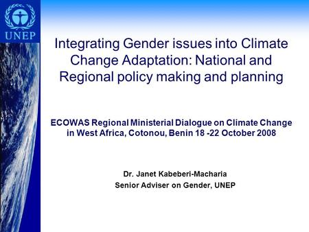 Integrating Gender issues into Climate Change Adaptation: National and Regional policy making and planning ECOWAS Regional Ministerial Dialogue on Climate.