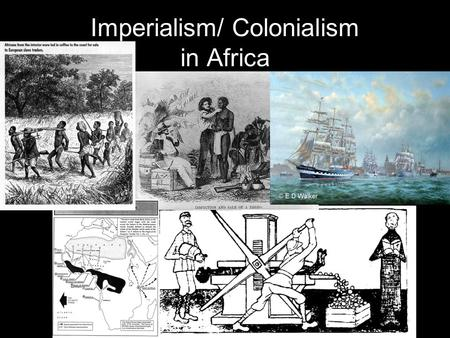 Imperialism/ Colonialism in Africa. Imperialism A stronger nation conquering a weaker nation in order to control its resources. 1400s: The Portuguese.