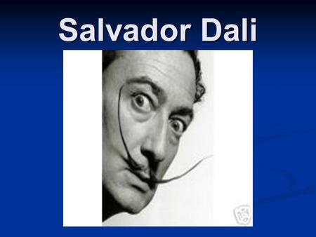 Salvador Dali. Born: May 11, 1904 P.O.B: Catalonia, Spain Style: Surrealism Well Known for: being the most famous painter of the surreal style. He also.