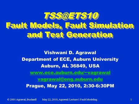 Fault Models, Fault Simulation and Test Generation Vishwani D. Agrawal Department of ECE, Auburn University Auburn, AL 36849, USA