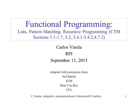 C. Varela; Adapted w. permission from S. Haridi and P. Van Roy1 Functional Programming: Lists, Pattern Matching, Recursive Programming (CTM Sections 1.1-1.7,