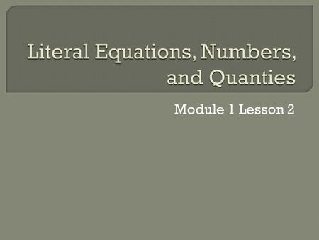Module 1 Lesson 2. A Literal Equation is an equation with two or more variables. You can rewrite a literal equation to isolate any one of the variables.