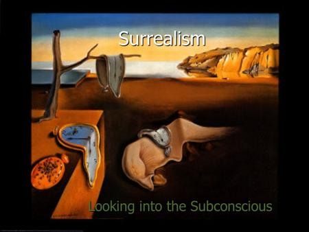 Surrealism Looking into the Subconscious. What is Surrealism? A style in which fantastical visual imagery from the subconscious mind is used with no intention.