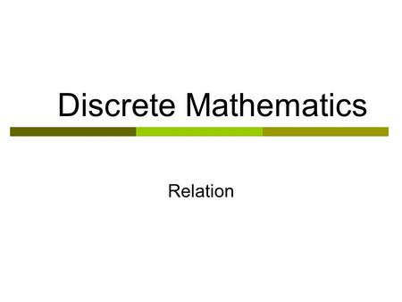 Discrete Mathematics Relation. Cartesian Product  If A 1, A 2, …, A m are nonempty sets, then the Cartesian Product of these sets is the set of all ordered.
