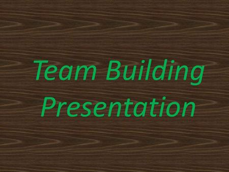Team Building Presentation. How does a Team Work Best? A Teams succeeds when its members have: a commitment to common objectives defined roles and responsibilities.