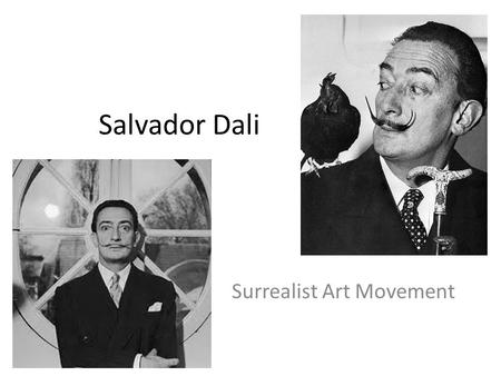 Salvador Dali Surrealist Art Movement. What is Surrealism? Art Movement Started in the 1920's Dreamlike State, a persons unconsciousness Juxtaposition.