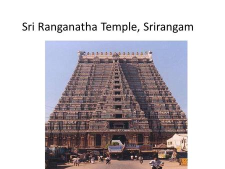 Sri Ranganatha Temple, Srirangam. Location of the temple State: Tamil Nadu District: Tiruchirapalli Primary Deity: Lord Vishnu (Ranganthar) Consort: MahaLakshmi.