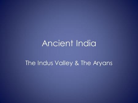 Ancient India The Indus Valley & The Aryans. Physical Map of India.