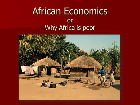 African Economics or Why Africa is poor. Geographic Pros & Cons Most of Africa's major rivers are not navigable due to rapid changes in elevation Most.
