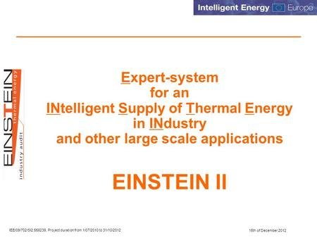 15th of December 2012 IEE/09/702/SI2.558239, Project duration from 1/07/2010 to 31/10/2012 Expert-system for an INtelligent Supply of Thermal Energy in.