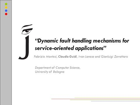 """Dynamic fault handling mechanisms for service-oriented applications"" Fabrizio Montesi, Claudio Guidi, Ivan Lanese and Gianluigi Zavattaro Department of."