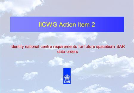 IICWG Action Item 2 Identify national centre requirements for future spaceborn SAR data orders.
