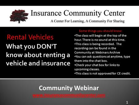 Community Webinar www.insurancecommunitycenter.com Rental Vehicles The class will begin at the top of the hour. There is no sound at this time. This class.
