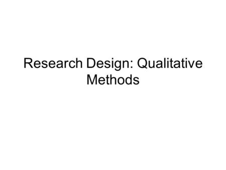 Research Design: Qualitative Methods. Objectives By the end of this session you will be able to: Identify the characteristics of qualitative data. Formulate.