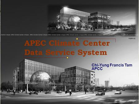 APEC Climate Center Data Service System Chi-Yung Francis Tam APCC.