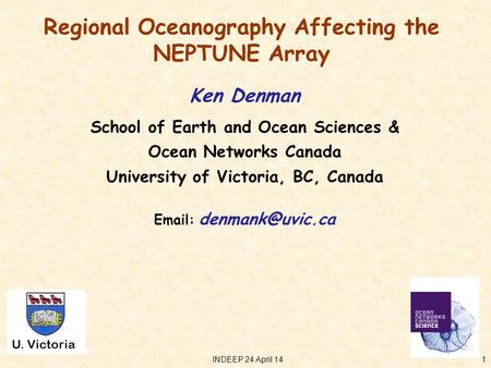 U. Victoria Regional Oceanography Affecting the NEPTUNE Array Ken Denman School of Earth and Ocean Sciences & Ocean Networks Canada University of Victoria,