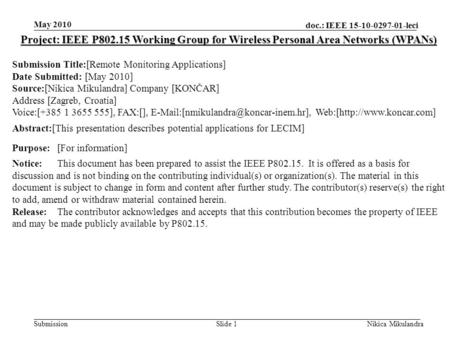 Doc.: IEEE 15-10-0297-01-leci Submission May 2010 Nikica MikulandraSlide 1 Project: IEEE P802.15 Working Group for Wireless Personal Area Networks (WPANs)