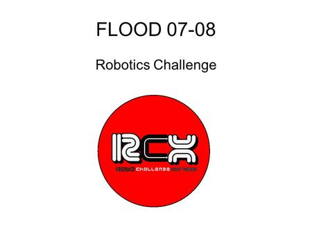FLOOD 07-08 Robotics Challenge. Title: Red cross supplies. Task: Students must push the blocks completely inside the circle. Scoring: Score 5 pts each.