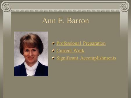 Ann E. Barron Professional Preparation Current Work Significant Accomplishments.