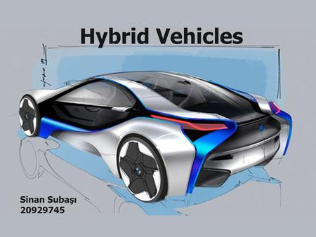 Hybrid Vehicles Sinan Subaşı 20929745. What is a hybrid? Hybrid electric vehicles (HEVs) include both a combustion engine as well as an electric motor.