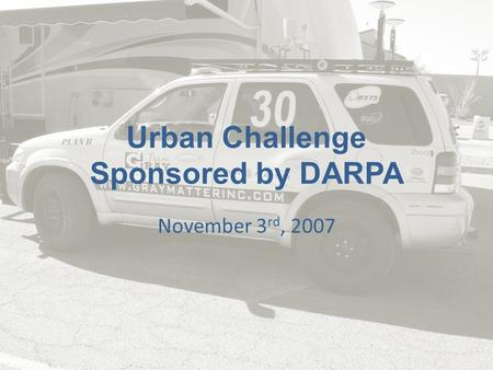 Urban Challenge Sponsored by DARPA November 3 rd, 2007.
