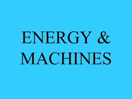 ENERGY & MACHINES. How Do Machines Use Energy? A machine uses energy to make work easier Machines make work easier by changing the size or direction of.