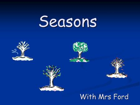 Seasons With Mrs Ford Once every year, the earth has four seasons. The seasons affect many parts of our daily lives, from what we eat to what we wear,