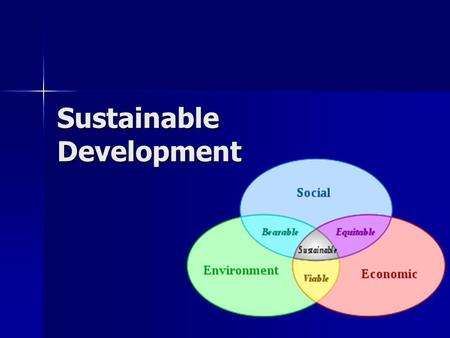 Sustainable Development. Resource use that aims to meet human needs while preserving the environment Resource use that aims to meet human needs while.