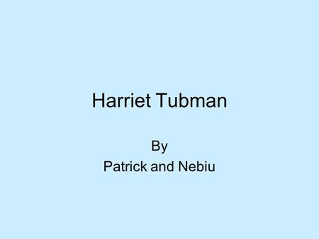 Harriet Tubman By Patrick and Nebiu. Biography In 1820, Araminta Harriet Greene Tubman was born in Maryland. In 1844 Harriet Tubman marries John Tubman,