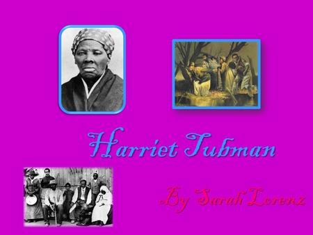 Harriet Tubman By Sarah Lorenz. Background BIRTH PLACE: Edward Brodas plantation near Bucktown, Dorchester County, Maryland. Born in 1820 or 1821. Since.