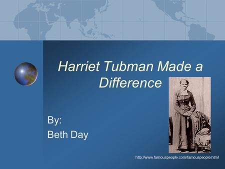 Harriet Tubman Made a Difference By: Beth Day