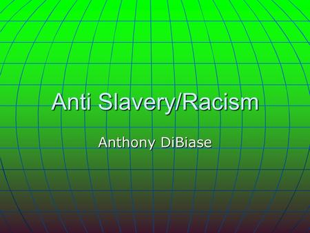 Anti Slavery/Racism Anthony DiBiase. Background Information of slavery Slavery is when a person is forced upon labor and is considered to be property.