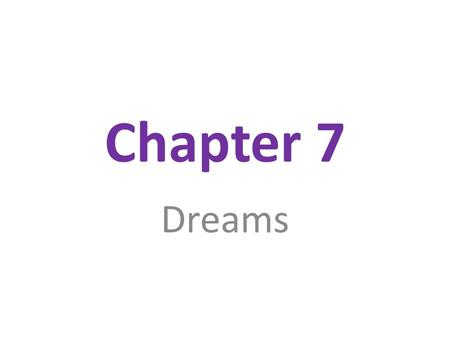 Chapter 7 Dreams. Dreams and REM Sequence of images, emotions and thoughts passing through a sleeping person's mind We know that there is a link between.