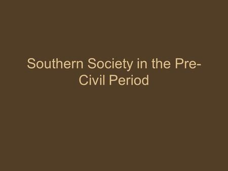Southern Society in the Pre- Civil Period. WHAT WAS SLAVERY LIKE?