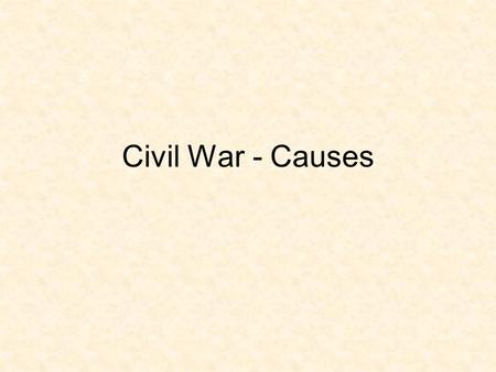 Civil War - Causes. Sectionalism: placing of the interest of one's region ahead of the nation.
