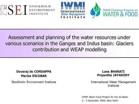 Assessment and planning of the water resources under various scenarios in the Ganges and Indus basin: Glaciers contribution and WEAP modelling Devaraj.