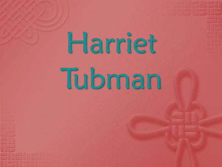 Harriet Tubman. My Hero, Harriet Tubman Harriet's Early Life  Harriet Tubman was born in Maryland in the year 1822.  Her birth name was Araminta Ross.