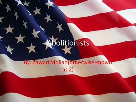 Abolitionists By: Zawad Mollah(otherwise known as Z)