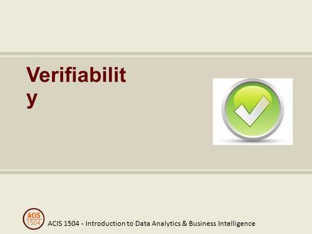 ACIS 1504 - Introduction to Data Analytics & Business Intelligence Verifiabilit y.