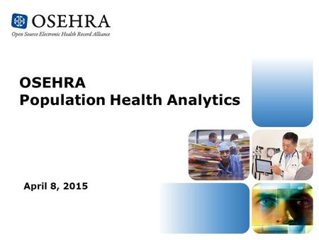 April 8, 2015 OSEHRA Population Health Analytics.