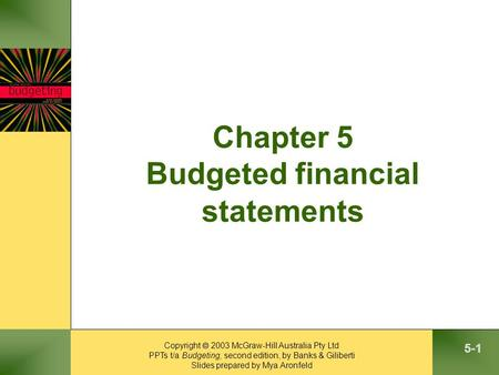 Copyright  2003 McGraw-Hill Australia Pty Ltd PPTs t/a Budgeting, second edition, by Banks & Giliberti Slides prepared by Mya Aronfeld 5-1 Chapter 5 Budgeted.