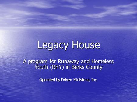 Legacy House A program for Runaway and Homeless Youth (RHY) in Berks County Operated by Driven Ministries, Inc.