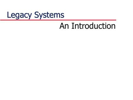 Legacy Systems An Introduction. Legacy Systems Why do you think the agents are after his life ??