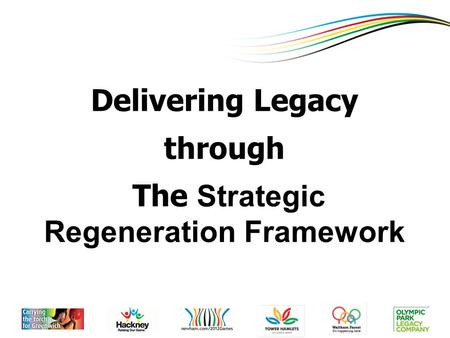 Click To Edit Master Title Style Delivering Legacy through The Strategic Regeneration Framework.